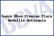 <i>banco Bbva Premium Plaza Medellin Antioquia</i>
