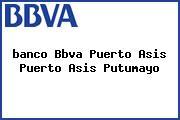 <i>banco Bbva Puerto Asis Puerto Asis Putumayo</i>