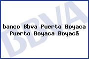 <i>banco Bbva Puerto Boyaca Puerto Boyaca</i> Boyacá