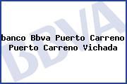 <i>banco Bbva Puerto Carreno Puerto Carreno Vichada</i>