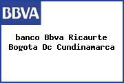 <i>banco Bbva Ricaurte Bogota Dc Cundinamarca</i>