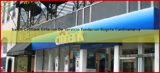 <b>banco Citibank Estacion De Servicio Fundacion</b> Bogota Cundinamarca