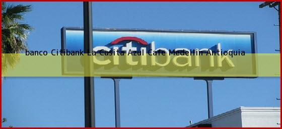 <b>banco Citibank La Casita Azul Cafe</b> Medellin Antioquia