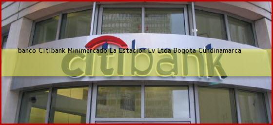 <b>banco Citibank Minimercado La Estacion Lv Ltda</b> Bogota Cundinamarca