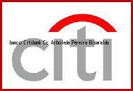 Teléfono y Dirección Banco Citibank, Cc Arboleda, Pereira , Risaralda