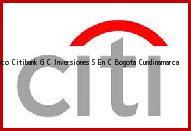 Teléfono y Dirección Banco Citibank, G C Inversiones S En C, Bogota, Cundinamarca