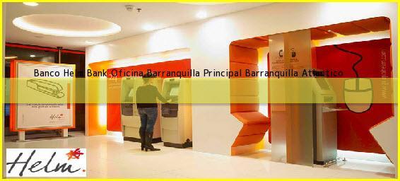 Banco Helm Bank Oficina Barranquilla Principal Barranquilla Atlantico