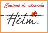Teléfono y Dirección Banco Helm Bank , Principal Bogota, Bogota, Cundinamarca