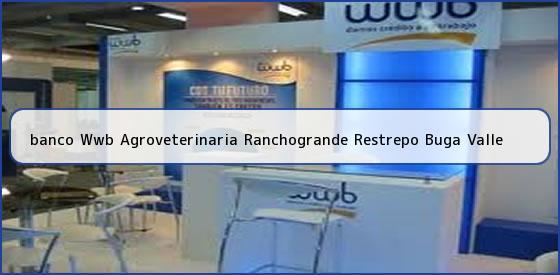 <b>banco Wwb Agroveterinaria Ranchogrande Restrepo Buga Valle</b>