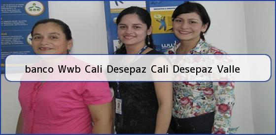 <b>banco Wwb Cali Desepaz Cali Desepaz Valle</b>