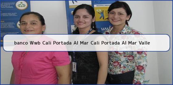 <b>banco Wwb Cali Portada Al Mar Cali Portada Al Mar Valle</b>