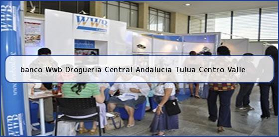 <b>banco Wwb Drogueria Central Andalucia Tulua Centro Valle</b>