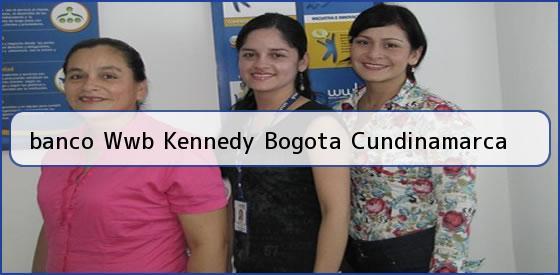 <b>banco Wwb Kennedy Bogota Cundinamarca</b>