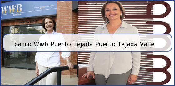 <b>banco Wwb Puerto Tejada Puerto Tejada Valle</b>