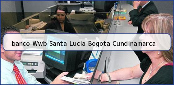 <b>banco Wwb Santa Lucia Bogota Cundinamarca</b>