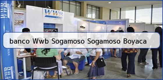 <b>banco Wwb Sogamoso Sogamoso Boyaca</b>