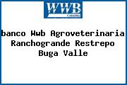 <i>banco Wwb Agroveterinaria Ranchogrande Restrepo Buga Valle</i>