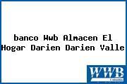 <i>banco Wwb Almacen El Hogar Darien Darien Valle</i>