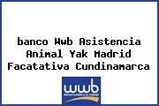 <i>banco Wwb Asistencia Animal Yak Madrid Facatativa Cundinamarca</i>