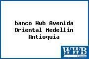 <i>banco Wwb Avenida Oriental Medellin Antioquia</i>