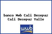 <i>banco Wwb Cali Desepaz Cali Desepaz Valle</i>
