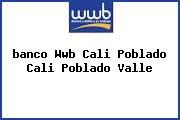 <i>banco Wwb Cali Poblado Cali Poblado Valle</i>