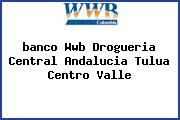 <i>banco Wwb Drogueria Central Andalucia Tulua Centro Valle</i>