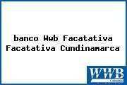 Teléfono y Dirección Banco Wwb, Facatativá, Facatativá, Cundinamarca