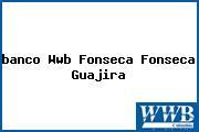 Teléfono y Dirección Banco Wwb, Fonseca, Fonseca, Guajira