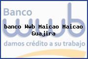 Teléfono y Dirección Banco Wwb, Maicao, Maicao, Guajira