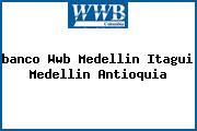 <i>banco Wwb Medellin Itagui Medellin Antioquia</i>