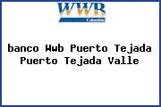 <i>banco Wwb Puerto Tejada Puerto Tejada Valle</i>