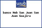 Teléfono y Dirección Banco Wwb, San Juan, San Juan, Guajira