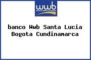<i>banco Wwb Santa Lucia Bogota Cundinamarca</i>