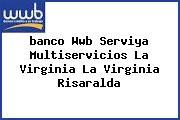 <i>banco Wwb Serviya Multiservicios La Virginia La Virginia Risaralda</i>