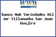 <i>banco Wwb Variedades Mil Jor Villanueba San Juan Guajira</i>