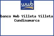 Teléfono y Dirección Banco Wwb, Villeta, Villeta, Cundinamarca