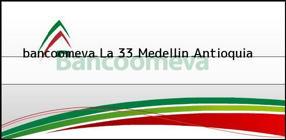<b>bancoomeva La 33</b> Medellin Antioquia