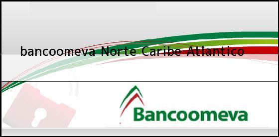 <b>bancoomeva Norte</b> Caribe Atlantico