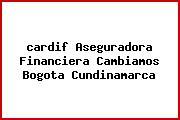 <i>cardif Aseguradora Financiera Cambiamos Bogota Cundinamarca</i>