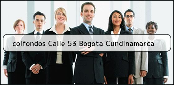 <b>colfondos Calle 53 Bogota Cundinamarca</b>