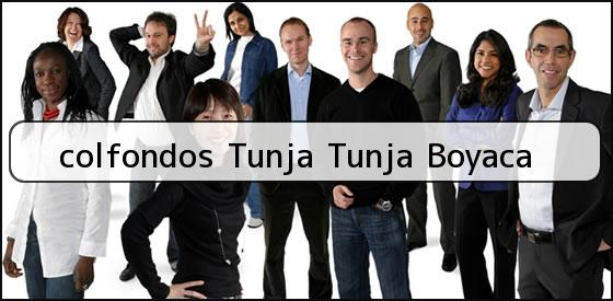 <b>colfondos Tunja Tunja Boyaca</b>