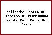 <i>colfondos Centro De Atencion Al Pensionado Capcali Cali Valle Del Cauca</i>
