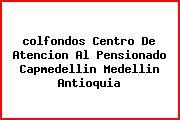 <i>colfondos Centro De Atencion Al Pensionado Capmedellin Medellin Antioquia</i>