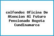 Teléfono y Dirección Colfondos, Oficina De Atención Al Futuro Pensionado, Bogotá, Cundinamarca
