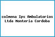 Teléfono y Dirección Colmena , Ips – Ambulatorios Ltda., Montería, Córdoba