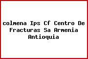 Teléfono y Dirección Colmena , Ips- Cf Centro De Fracturas S.A., Armenia, Antioquia