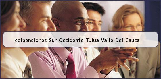 <b>colpensiones Sur Occidente Tulua Valle Del Cauca</b>