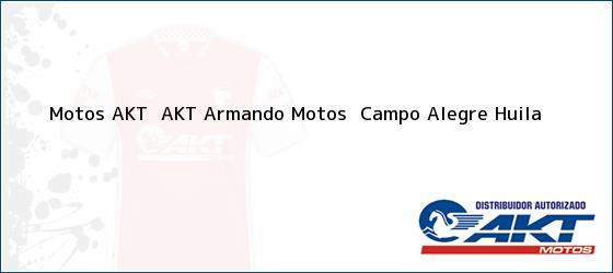 Teléfono, Dirección y otros datos de contacto para Motos AKT  AKT Armando Motos , Campo Alegre, Huila, Colombia
