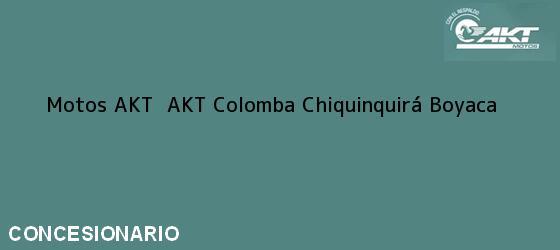 Teléfono, Dirección y otros datos de contacto para Motos AKT  AKT Colomba, Chiquinquirá, Boyaca, Colombia